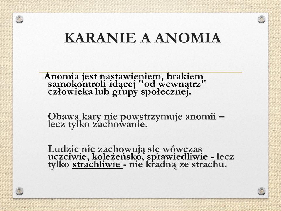 KARANIE A ANOMIA Anomia jest nastawieniem, brakiem samokontroli idącej od wewnątrz człowieka lub grupy społecznej.
