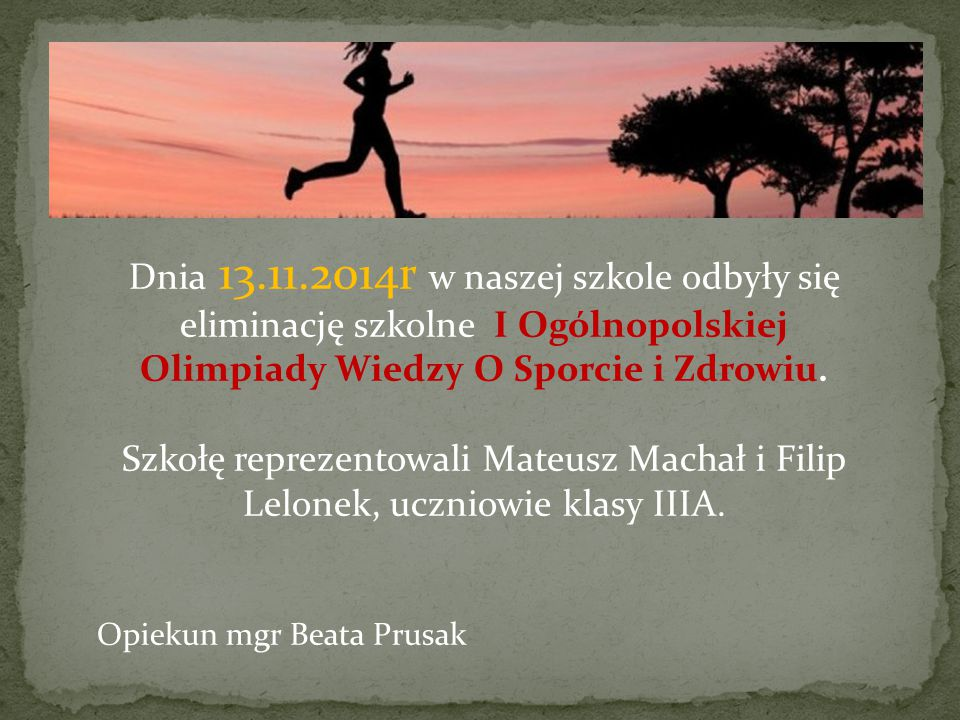 Dnia 13.11.2014r w naszej szkole odbyły się eliminację szkolne I Ogólnopolskiej Olimpiady Wiedzy O Sporcie i Zdrowiu.