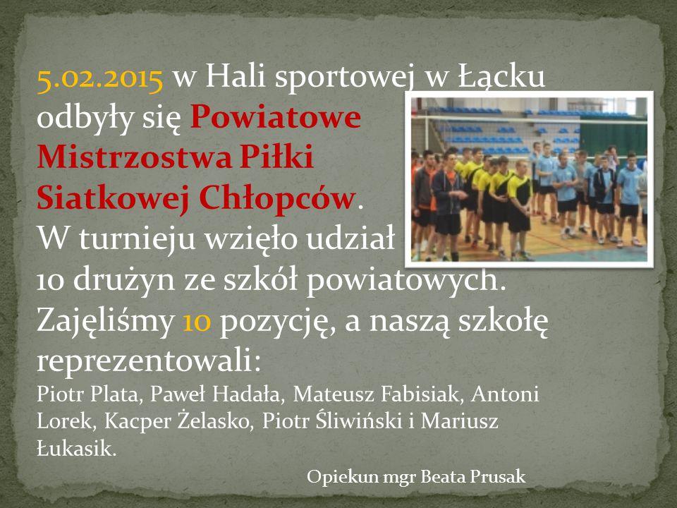5.02.2015 w Hali sportowej w Łącku odbyły się Powiatowe Mistrzostwa Piłki