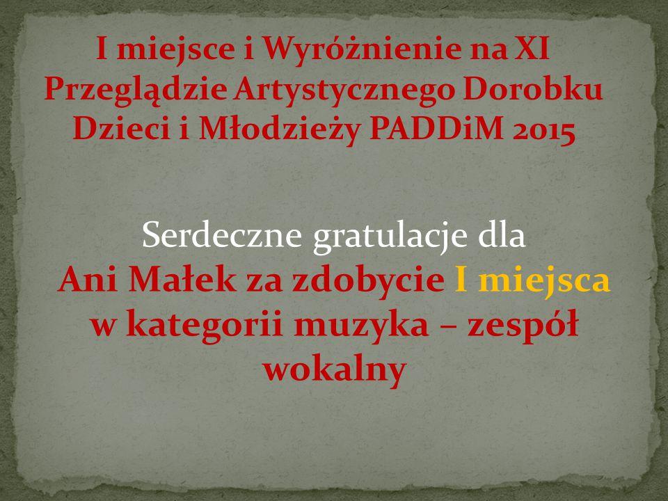 Ani Małek za zdobycie I miejsca w kategorii muzyka – zespół wokalny