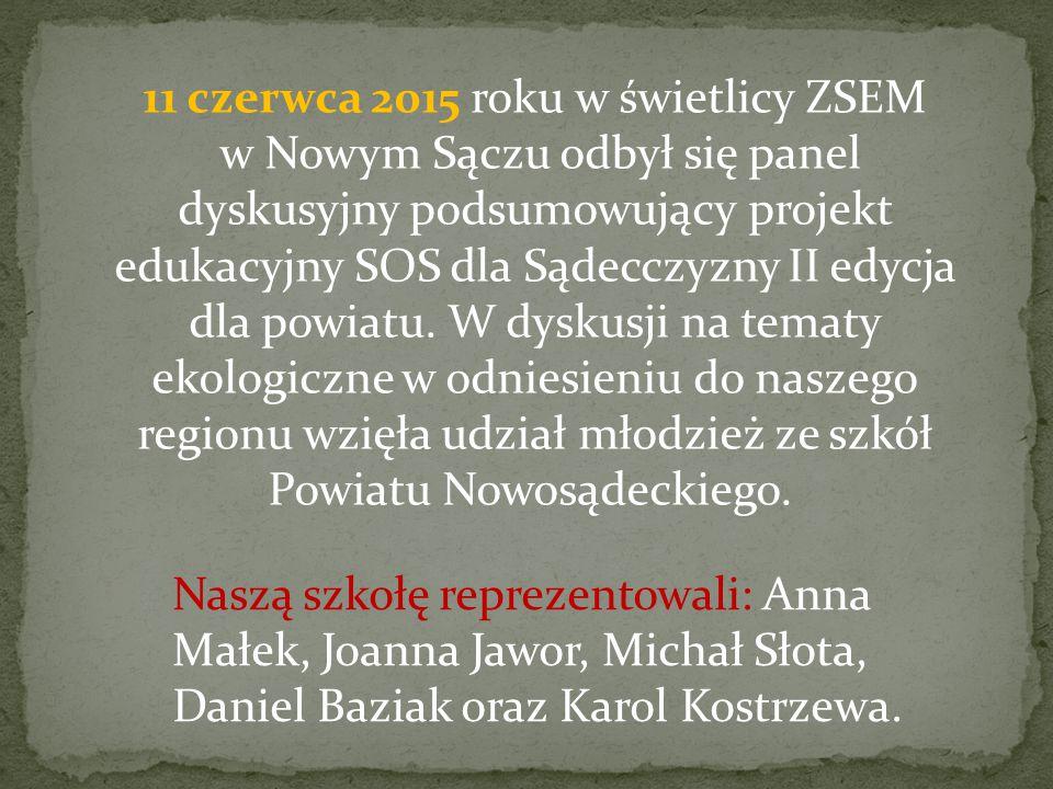 11 czerwca 2015 roku w świetlicy ZSEM w Nowym Sączu odbył się panel dyskusyjny podsumowujący projekt edukacyjny SOS dla Sądecczyzny II edycja dla powiatu. W dyskusji na tematy ekologiczne w odniesieniu do naszego regionu wzięła udział młodzież ze szkół Powiatu Nowosądeckiego.
