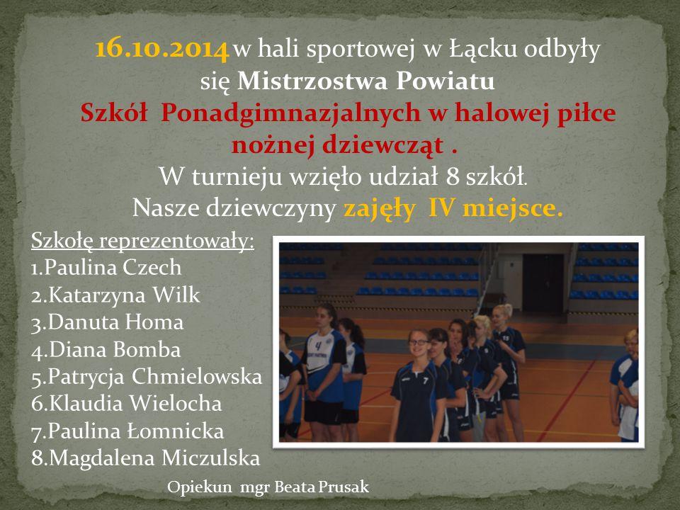 16.10.2014 w hali sportowej w Łącku odbyły się Mistrzostwa Powiatu Szkół Ponadgimnazjalnych w halowej piłce nożnej dziewcząt . W turnieju wzięło udział 8 szkół. Nasze dziewczyny zajęły IV miejsce.