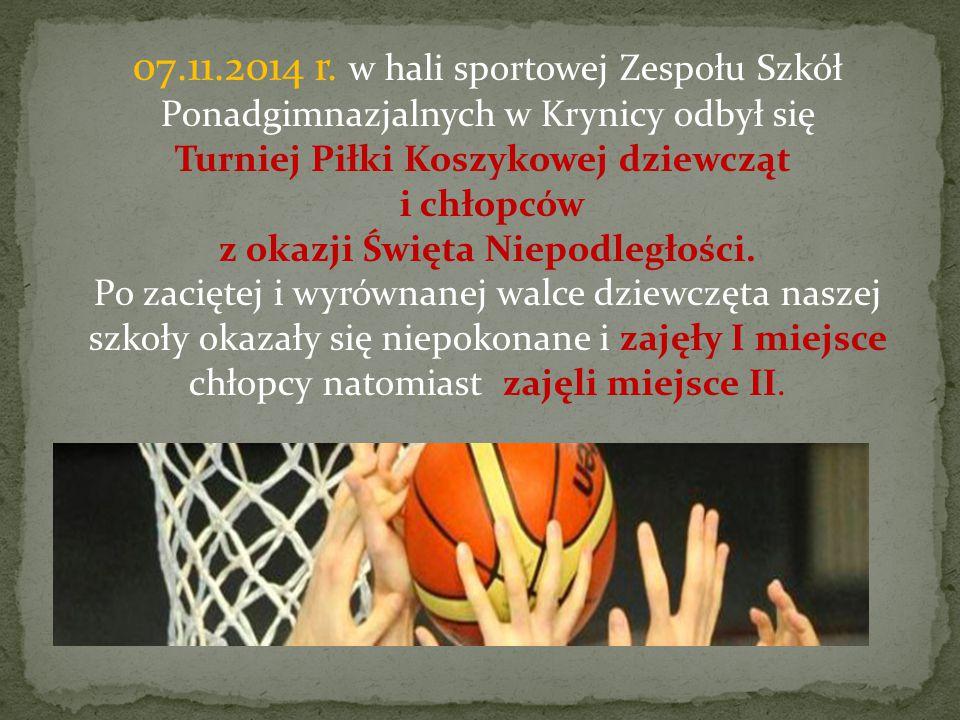 07.11.2014 r. w hali sportowej Zespołu Szkół Ponadgimnazjalnych w Krynicy odbył się Turniej Piłki Koszykowej dziewcząt i chłopców z okazji Święta Niepodległości.