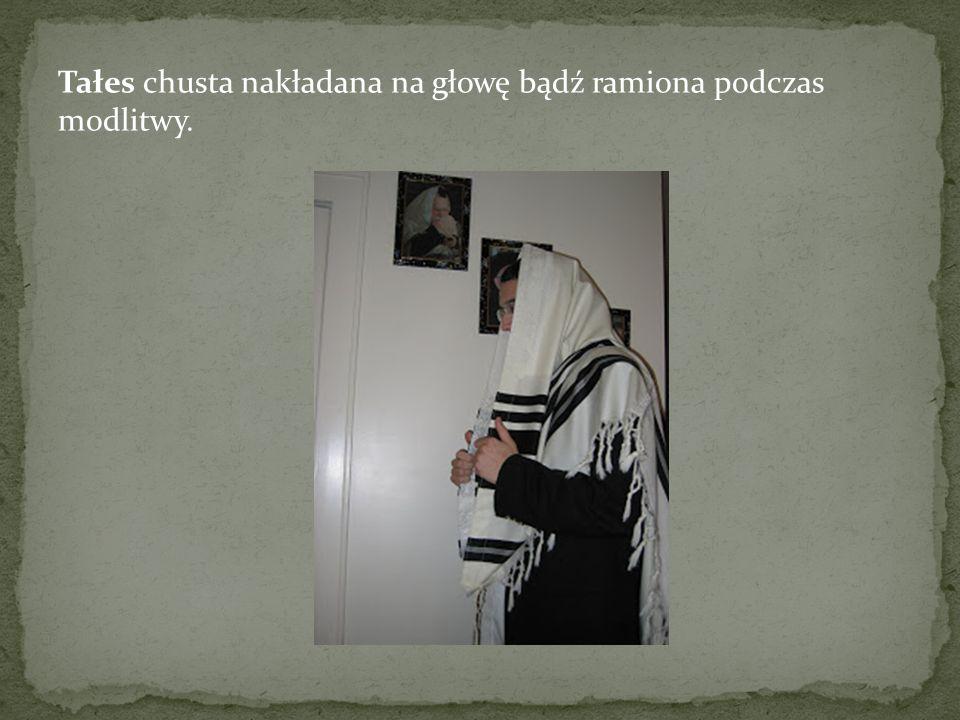 Tałes chusta nakładana na głowę bądź ramiona podczas modlitwy.