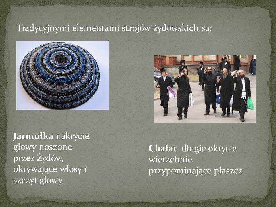 Tradycyjnymi elementami strojów żydowskich są: