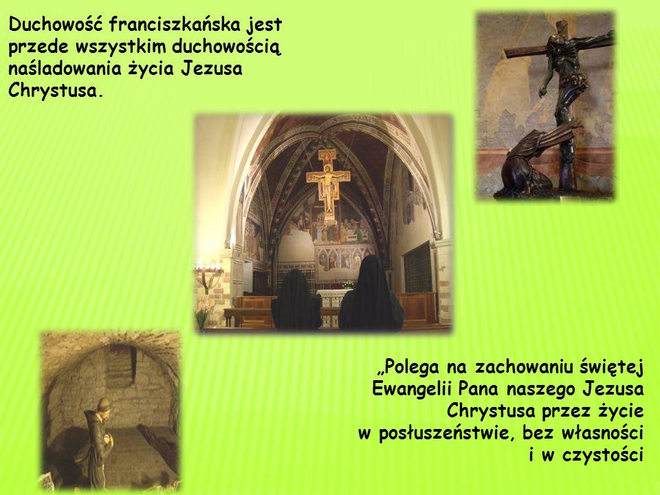 Duchowość franciszkańska jest przede wszystkim duchowością naśladowania życia Jezusa Chrystusa.