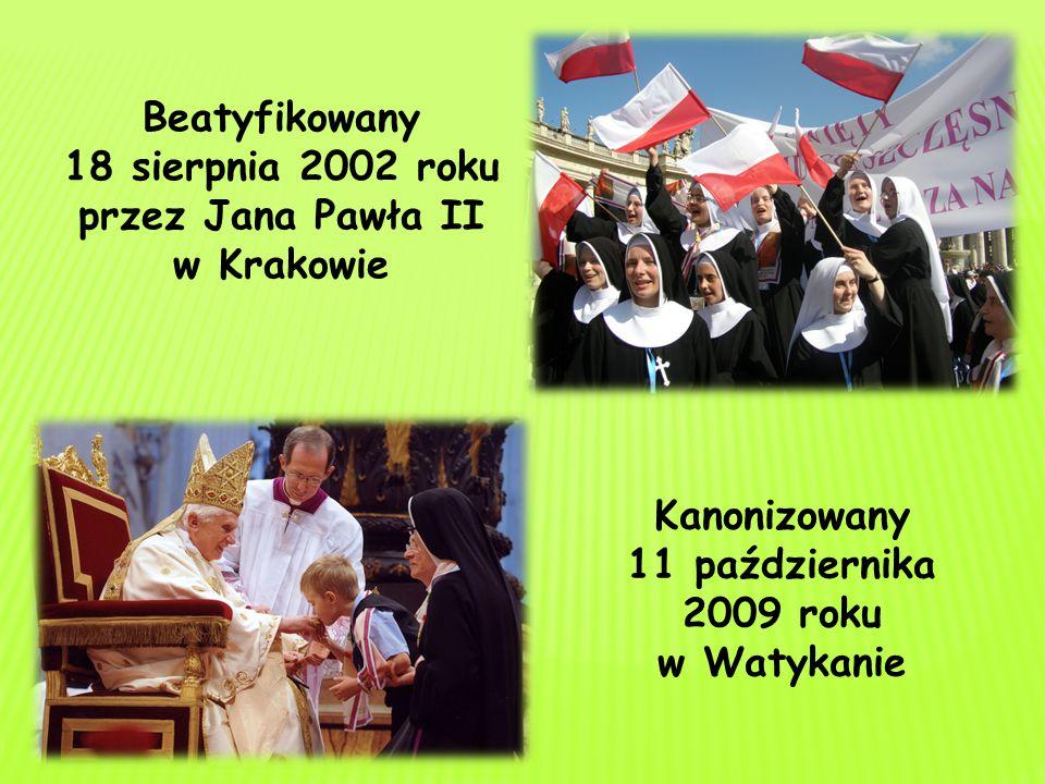 Beatyfikowany 18 sierpnia 2002 roku przez Jana Pawła II w Krakowie