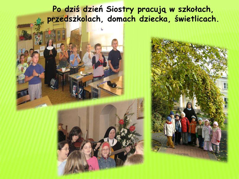 Po dziś dzień Siostry pracują w szkołach, przedszkolach, domach dziecka, świetlicach.