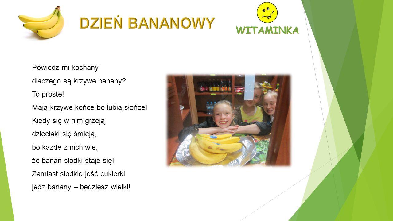 DZIEŃ BANANOWY Powiedz mi kochany dlaczego są krzywe banany