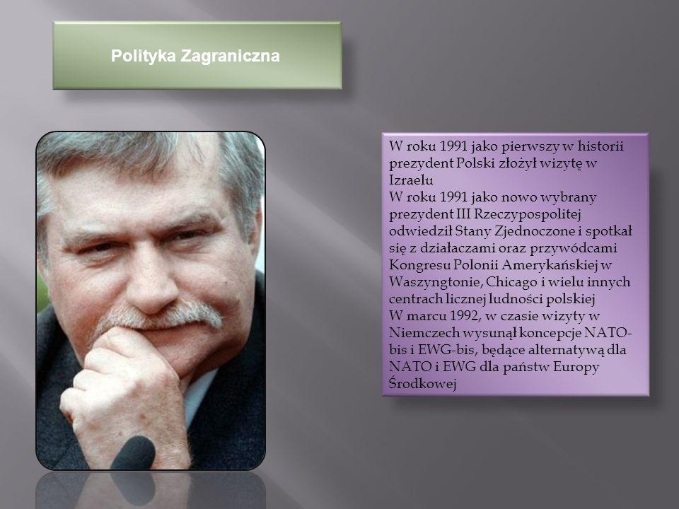 Polityka Zagraniczna W roku 1991 jako pierwszy w historii prezydent Polski złożył wizytę w Izraelu.
