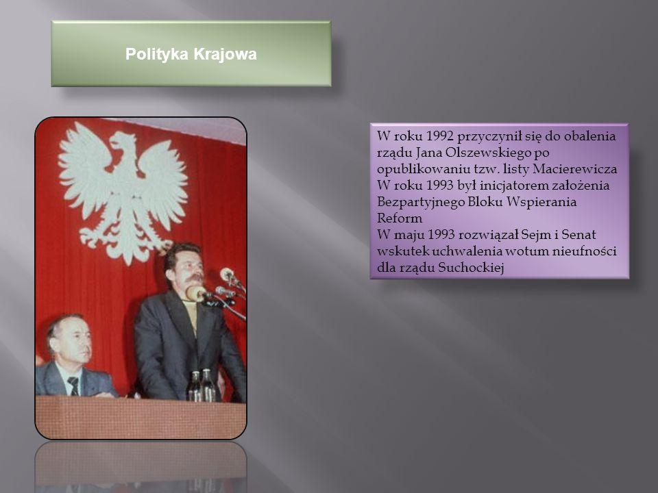 Polityka Krajowa W roku 1992 przyczynił się do obalenia rządu Jana Olszewskiego po opublikowaniu tzw. listy Macierewicza.