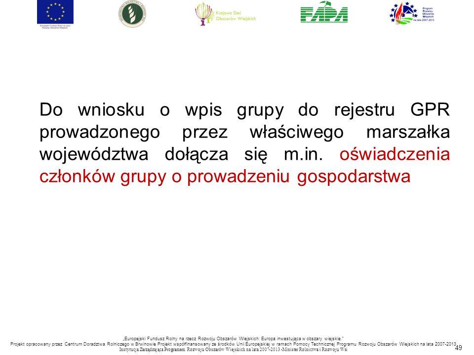 Do wniosku o wpis grupy do rejestru GPR prowadzonego przez właściwego marszałka województwa dołącza się m.in. oświadczenia członków grupy o prowadzeniu gospodarstwa