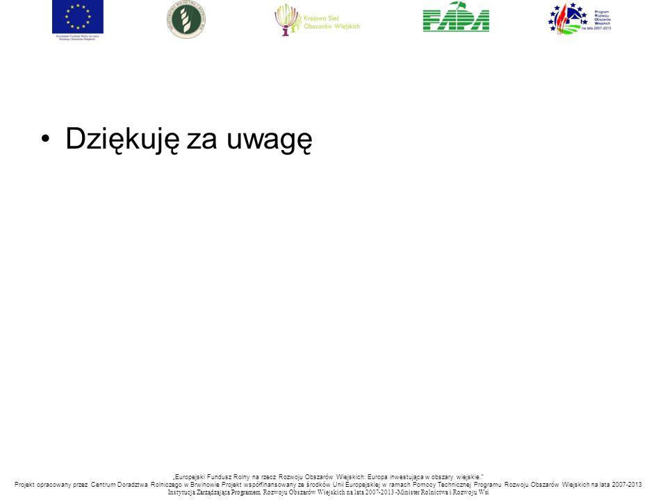 """Dziękuję za uwagę """"Europejski Fundusz Rolny na rzecz Rozwoju Obszarów Wiejskich: Europa inwestująca w obszary wiejskie."""
