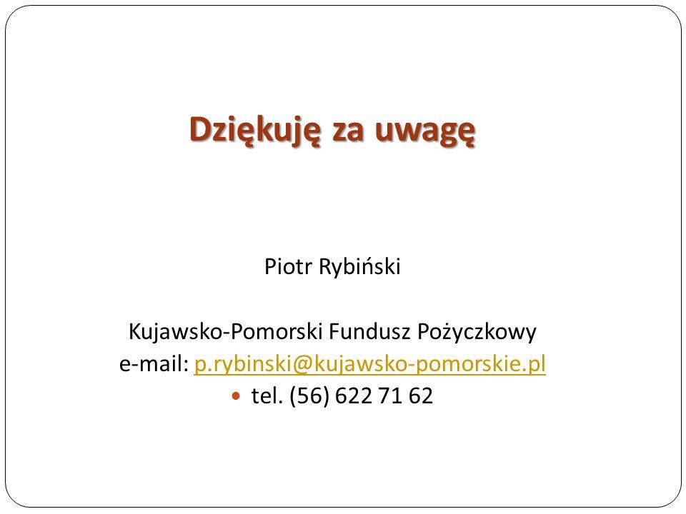 Dziękuję za uwagę Piotr Rybiński Kujawsko-Pomorski Fundusz Pożyczkowy