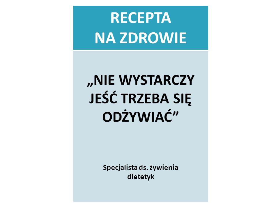 """""""NIE WYSTARCZY JEŚĆ TRZEBA SIĘ ODŻYWIAĆ Specjalista ds. żywienia"""
