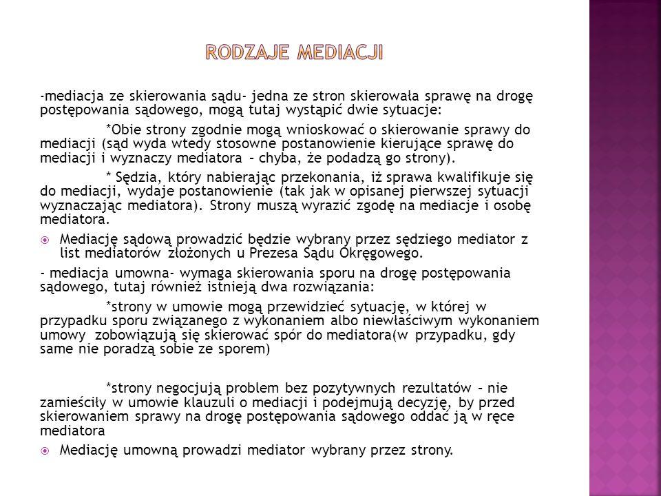 Rodzaje mediacji -mediacja ze skierowania sądu- jedna ze stron skierowała sprawę na drogę postępowania sądowego, mogą tutaj wystąpić dwie sytuacje: