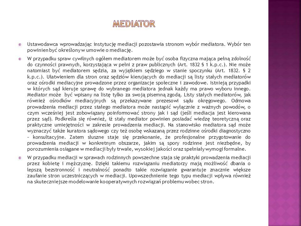 Mediator Ustawodawca wprowadzając instytucję mediacji pozostawia stronom wybór mediatora. Wybór ten powinien być określony w umowie o mediację.