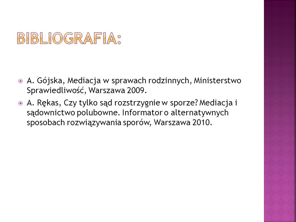 Bibliografia: A. Gójska, Mediacja w sprawach rodzinnych, Ministerstwo Sprawiedliwość, Warszawa 2009.