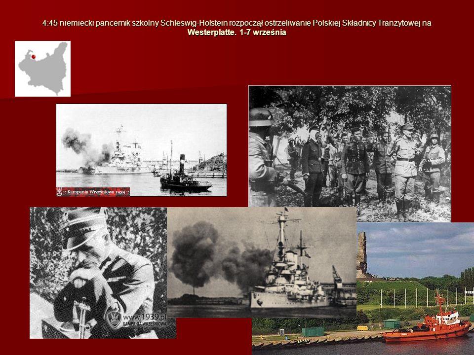 4:45 niemiecki pancernik szkolny Schleswig-Holstein rozpoczął ostrzeliwanie Polskiej Składnicy Tranzytowej na Westerplatte.