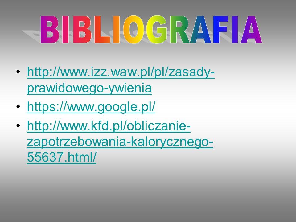 BIBLIOGRAFIA http://www.izz.waw.pl/pl/zasady-prawidowego-ywienia