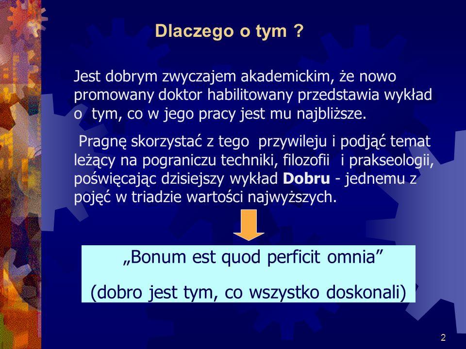 """Dlaczego o tym """"Bonum est quod perficit omnia"""