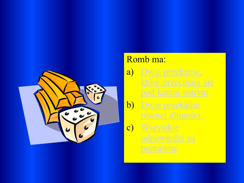 Romb ma:Dwie przekątne, które przecinają się pod kątem ostrym.
