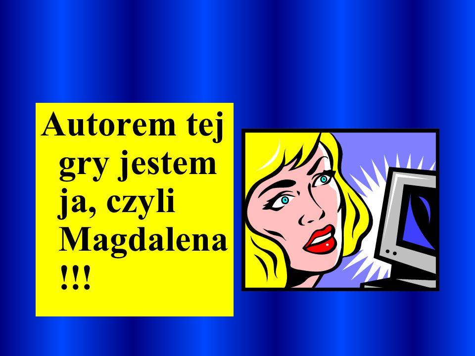 Autorem tej gry jestem ja, czyli Magdalena!!!
