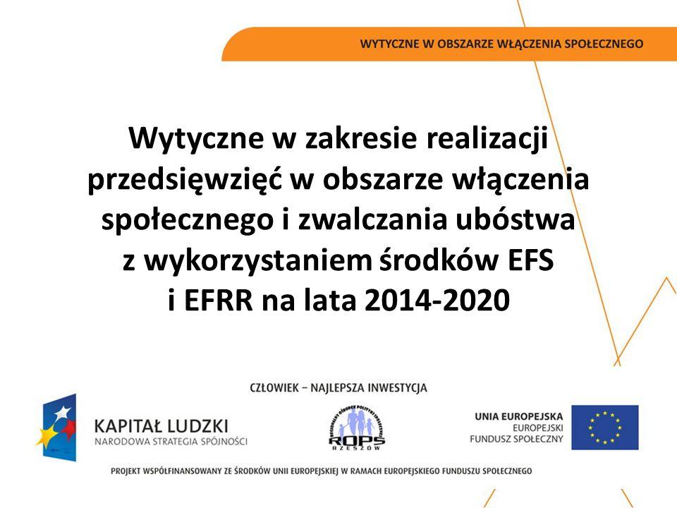 Wytyczne w zakresie realizacji przedsięwzięć w obszarze włączenia społecznego i zwalczania ubóstwa z wykorzystaniem środków EFS i EFRR na lata 2014-2020