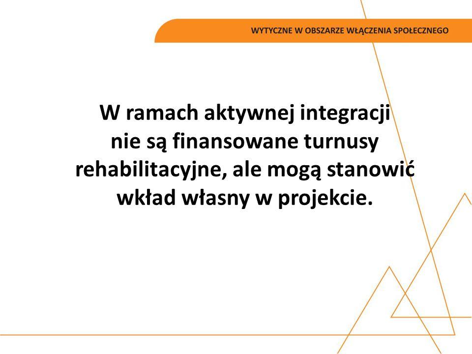 W ramach aktywnej integracji nie są finansowane turnusy rehabilitacyjne, ale mogą stanowić wkład własny w projekcie.