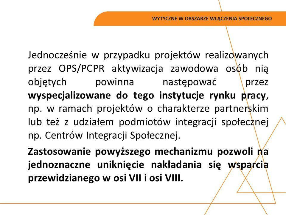 Jednocześnie w przypadku projektów realizowanych przez OPS/PCPR aktywizacja zawodowa osób nią objętych powinna następować przez wyspecjalizowane do tego instytucje rynku pracy, np.
