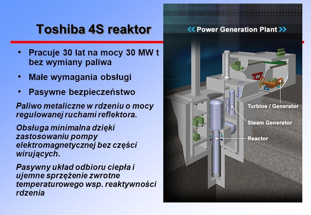 Toshiba 4S reaktor Pracuje 30 lat na mocy 30 MW t bez wymiany paliwa