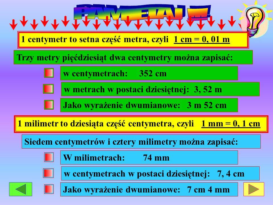 PAMIETAJ !!! 1 centymetr to setna część metra, czyli 1 cm = 0, 01 m