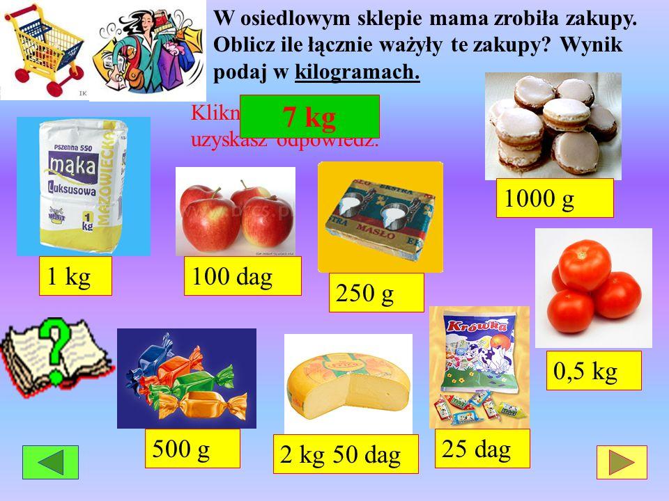 7 kg 1000 g 1 kg 250 g 100 dag 0,5 kg 25 dag 500 g 2 kg 50 dag