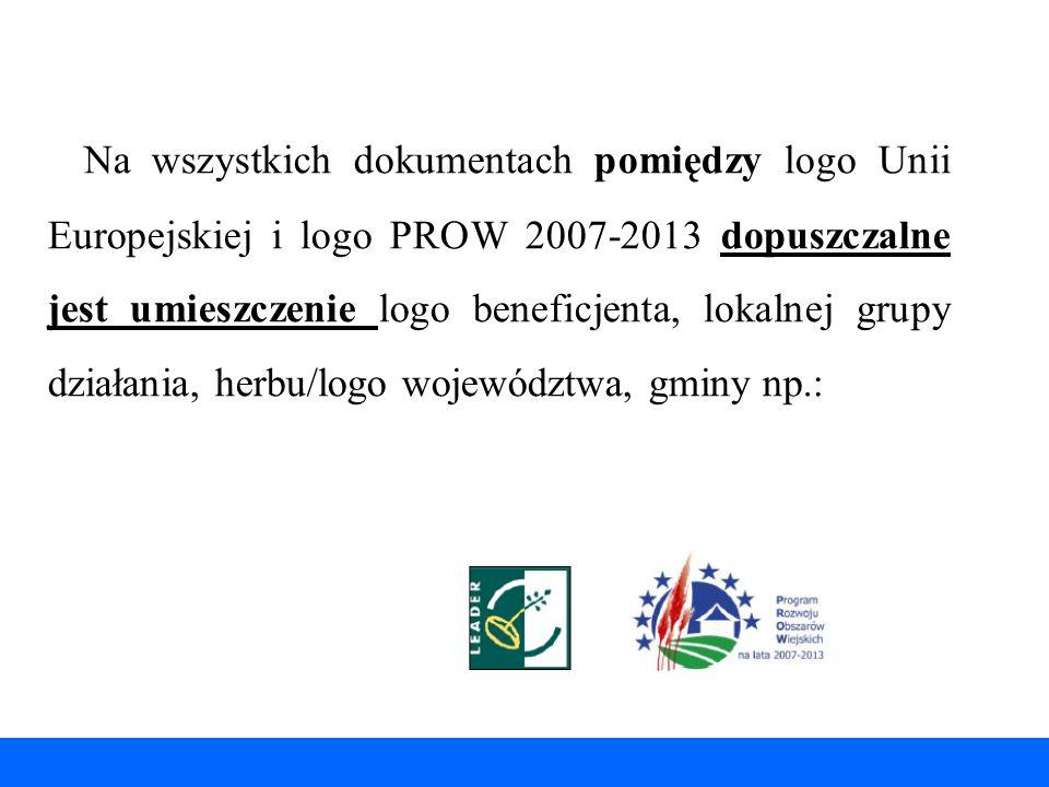 Na wszystkich dokumentach pomiędzy logo Unii Europejskiej i logo PROW 2007-2013 dopuszczalne jest umieszczenie logo beneficjenta, lokalnej grupy działania, herbu/logo województwa, gminy np.: