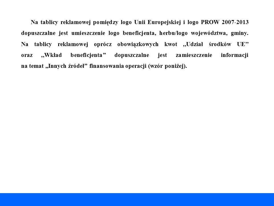 Na tablicy reklamowej pomiędzy logo Unii Europejskiej i logo PROW 2007-2013 dopuszczalne jest umieszczenie logo beneficjenta, herbu/logo województwa, gminy.