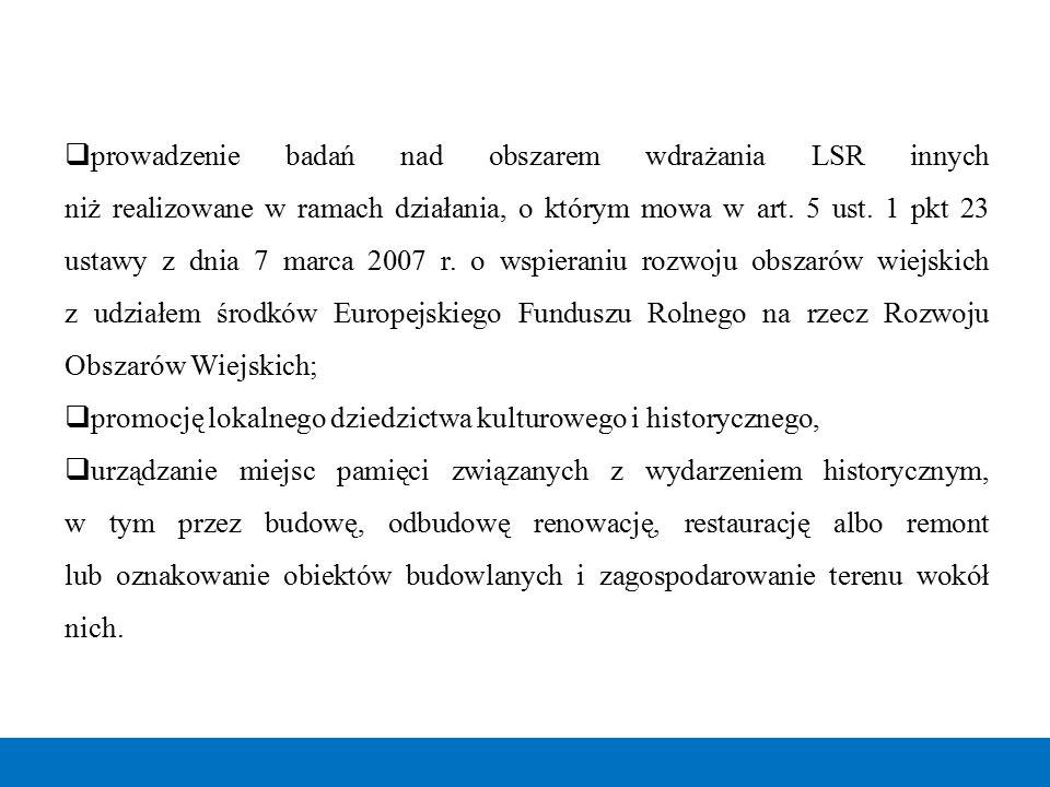 prowadzenie badań nad obszarem wdrażania LSR innych niż realizowane w ramach działania, o którym mowa w art. 5 ust. 1 pkt 23 ustawy z dnia 7 marca 2007 r. o wspieraniu rozwoju obszarów wiejskich z udziałem środków Europejskiego Funduszu Rolnego na rzecz Rozwoju Obszarów Wiejskich;
