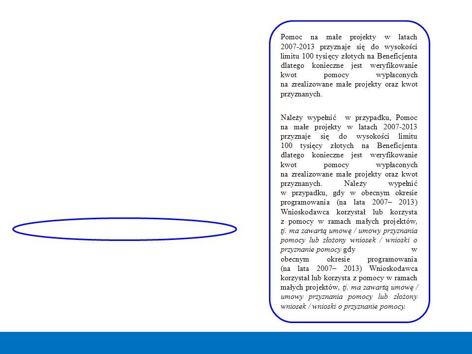 Pomoc na małe projekty w latach 2007-2013 przyznaje się do wysokości limitu 100 tysięcy złotych na Beneficjenta dlatego konieczne jest weryfikowanie kwot pomocy wypłaconych na zrealizowane małe projekty oraz kwot przyznanych.