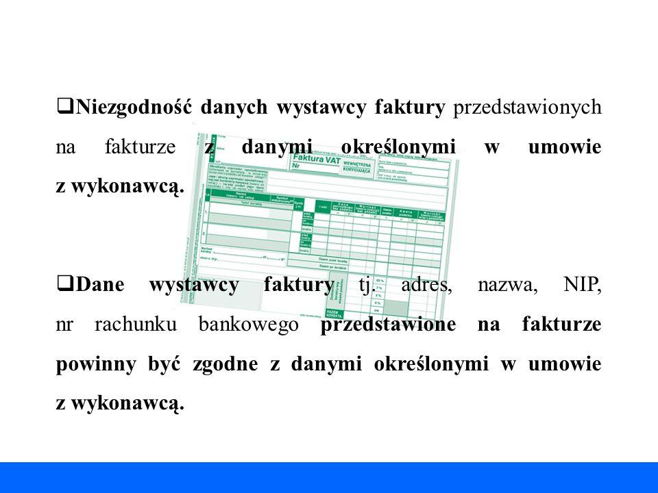 Niezgodność danych wystawcy faktury przedstawionych na fakturze z danymi określonymi w umowie z wykonawcą.
