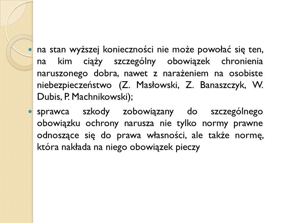 na stan wyższej konieczności nie może powołać się ten, na kim ciąży szczególny obowiązek chronienia naruszonego dobra, nawet z narażeniem na osobiste niebezpieczeństwo (Z. Masłowski, Z. Banaszczyk, W. Dubis, P. Machnikowski);