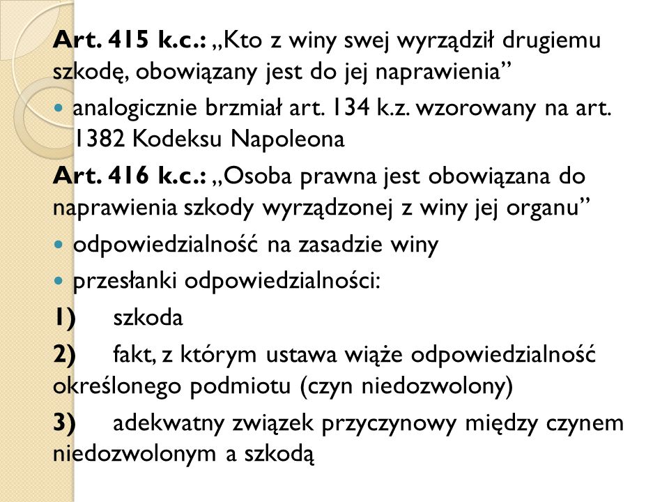"""Art. 415 k.c.: """"Kto z winy swej wyrządził drugiemu szkodę, obowiązany jest do jej naprawienia"""