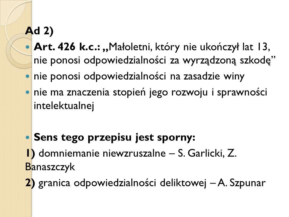 """Ad 2) Art. 426 k.c.: """"Małoletni, który nie ukończył lat 13, nie ponosi odpowiedzialności za wyrządzoną szkodę"""