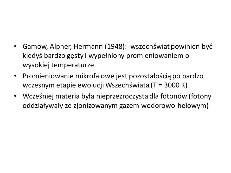 Gamow, Alpher, Hermann (1948): wszechświat powinien być kiedyś bardzo gęsty i wypełniony promieniowaniem o wysokiej temperaturze.