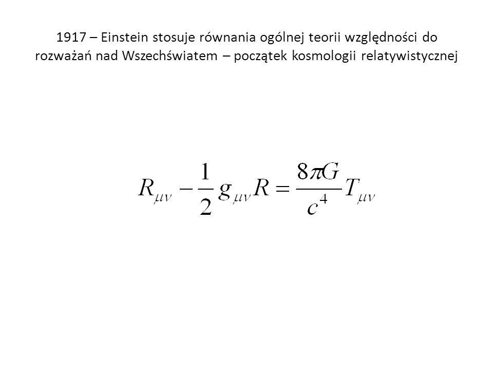 1917 – Einstein stosuje równania ogólnej teorii względności do rozważań nad Wszechświatem – początek kosmologii relatywistycznej