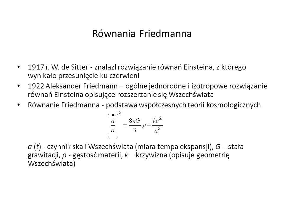 Równania Friedmanna1917 r. W. de Sitter - znalazł rozwiązanie równań Einsteina, z którego wynikało przesunięcie ku czerwieni.