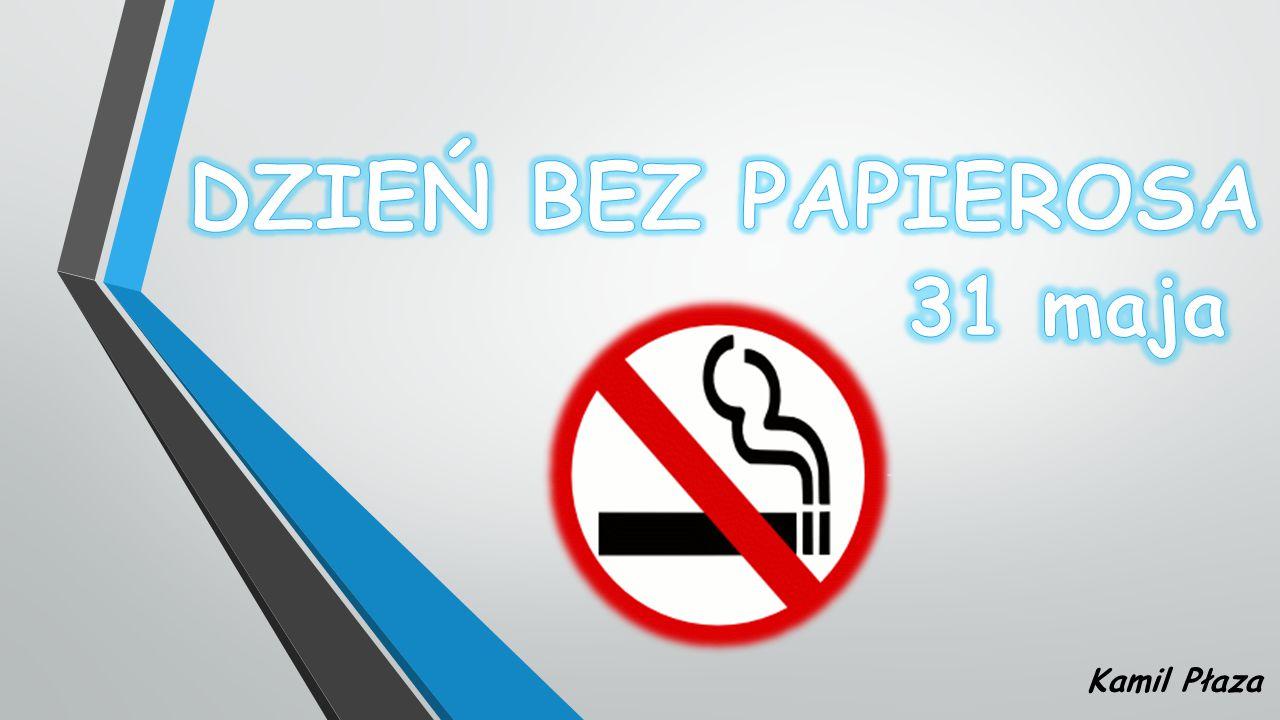 DZIEŃ BEZ PAPIEROSA 31 maja Kamil Płaza