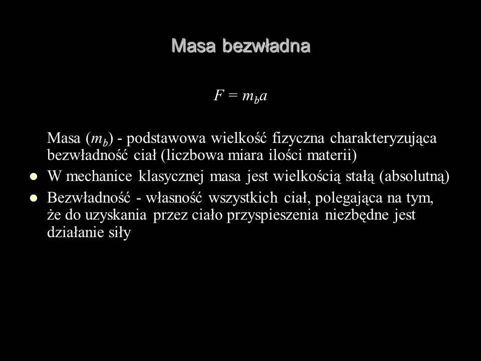 Masa bezwładnaF = mba. Masa (mb) - podstawowa wielkość fizyczna charakteryzująca bezwładność ciał (liczbowa miara ilości materii)