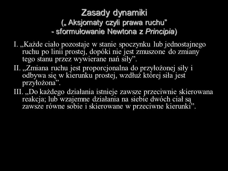 """Zasady dynamiki ("""" Aksjomaty czyli prawa ruchu - sformułowanie Newtona z Principia)"""