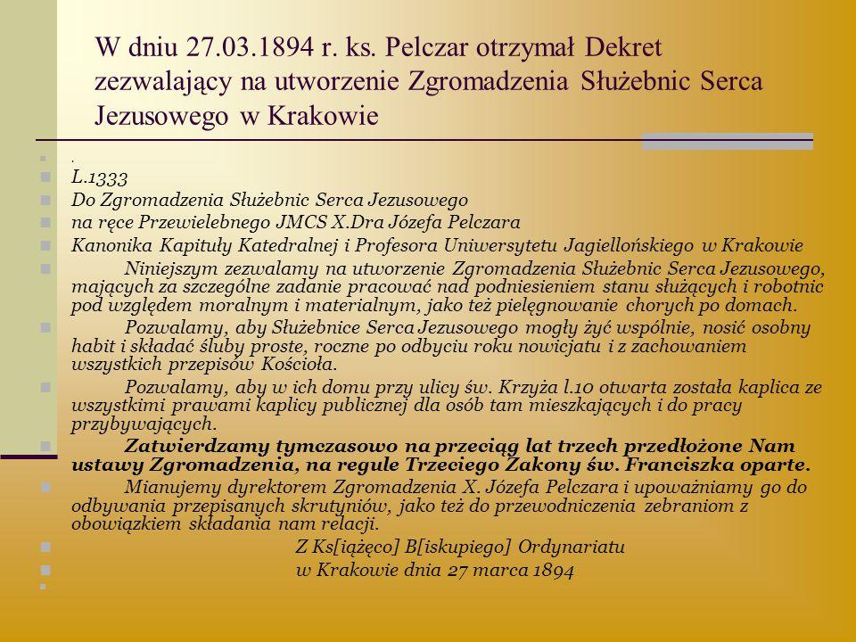 W dniu 27.03.1894 r. ks. Pelczar otrzymał Dekret zezwalający na utworzenie Zgromadzenia Służebnic Serca Jezusowego w Krakowie