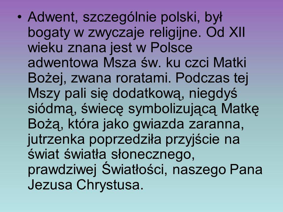 Adwent, szczególnie polski, był bogaty w zwyczaje religijne