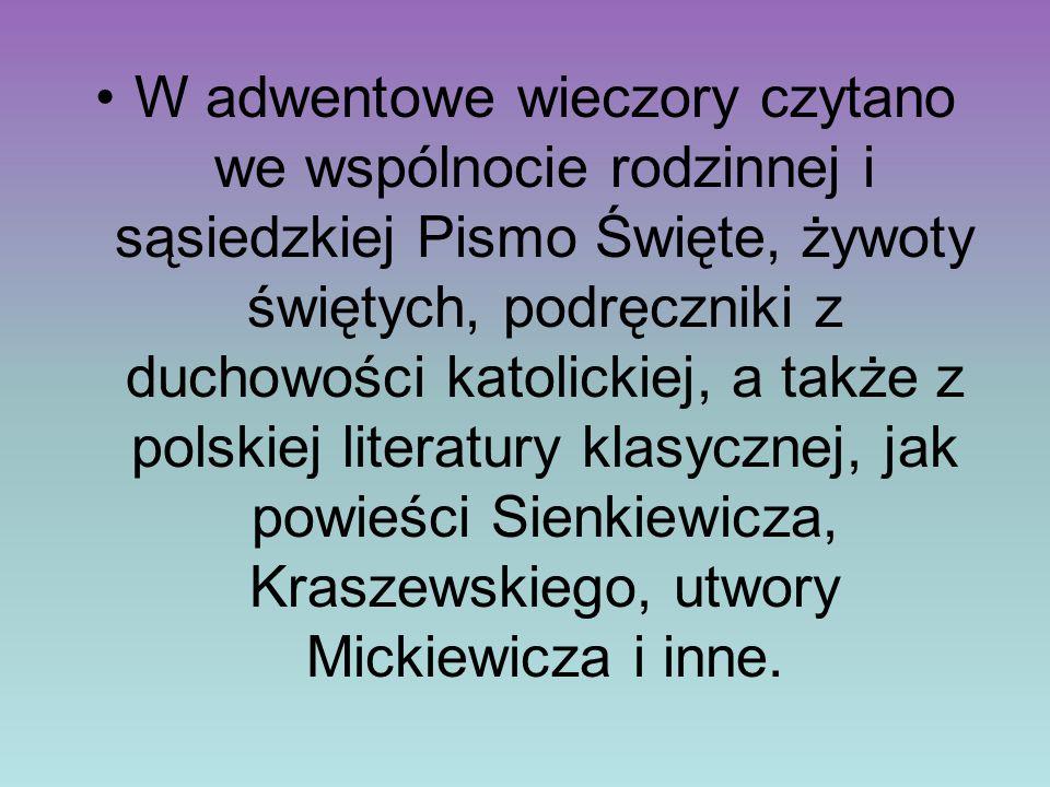 W adwentowe wieczory czytano we wspólnocie rodzinnej i sąsiedzkiej Pismo Święte, żywoty świętych, podręczniki z duchowości katolickiej, a także z polskiej literatury klasycznej, jak powieści Sienkiewicza, Kraszewskiego, utwory Mickiewicza i inne.